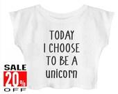 Today I Choose to be a Unicorn shirt funny tops women t shirt tumblr tops teenage