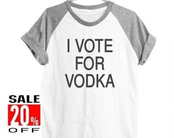 I vote for vodka tshirt women top workout tshirt graphic tee short sleeve shirt men shirt size S M L