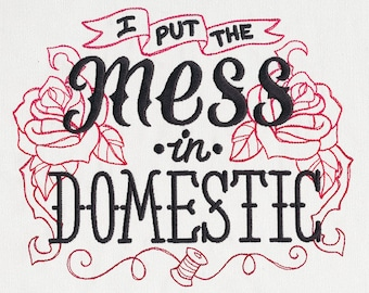 I Put the Mess in Domestic Embroidered on Made-to-Order Pillow Cover