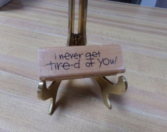 Stampendous I never get tired of you Rubber Stamp Saying