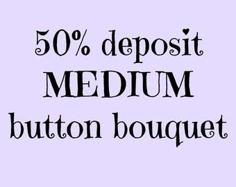 50% Deposit for a MEDIUM Button Bouquet