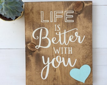 Hand painted wood sign- Life is better with you painted wooden sign
