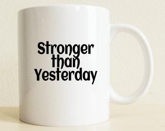 Stronger Than Yesterday Mug | Inspirational Gift Mug | Gift for Women