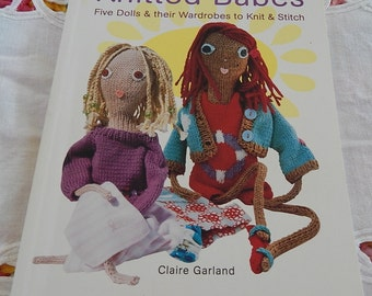 Knitted babes Five Dolls and their wardrobes to knit and stitich by Claire Garland