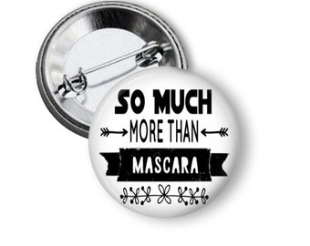 So Much More than Mascara Direct Sales Marketing Button Pins