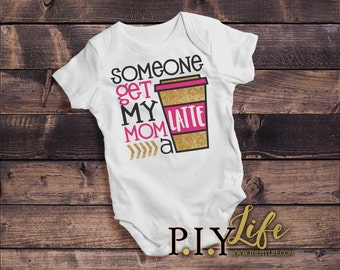 Baby |  Someone Get My Mom a Latte Baby Bodysuit DTG Printing on Demand