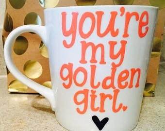 Stay Golden- Golden Girls Coffee Mug- Handpainted -Different colors- Golden Girls Gift- Thank you for being a friend you're my golden girl