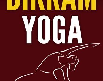 eBook - Bikram Yoga: The Ultimate Guide to Mastering Bikram Yoga for Life