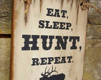 Eat, Sleep, HUNT, Repeat, Rustic, Wooden, Antiqued Sign