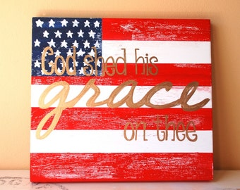 4th of July Decor - Red White And Blue - American Flag - Patriotic - Independence Day - Military - God Shed His Grace On Thee Sign