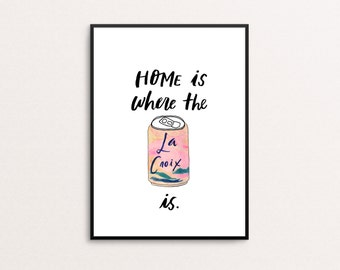 Home Is Where The La Croix Is- Hand-Lettered Illustration 8x10 Print