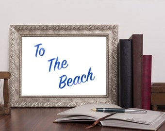 To The Beach Quote Printable Digital Artwork A4 A3 Instant Download Sea
