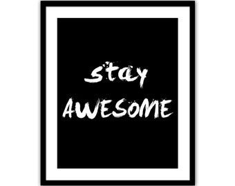 Stay Awesome Print - Wall Decor - Inspirational Print - Typography - Black and White - Motivational Print