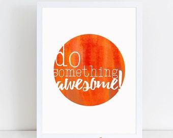 Do Something Awesome - Wall Art Quotes - Printable Wall Art - Printable Art - Printable - Wall Art Printable - Printable Wall Decor