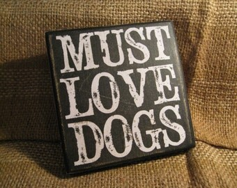 Must love Dogs  5  1/2 x  5  1/2 inches primitive wall sign quote home decor