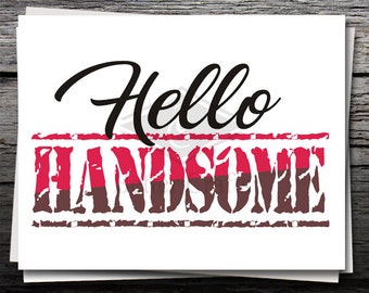 Hello Handsome Sign, Card, Shirt Decal, Cricut file, Silhouette file