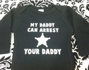 My Daddy can arrest your Daddy SHERIFF- baby shower gift one piece bodysuit baby boy girl bodysuit- any size dad / daddy