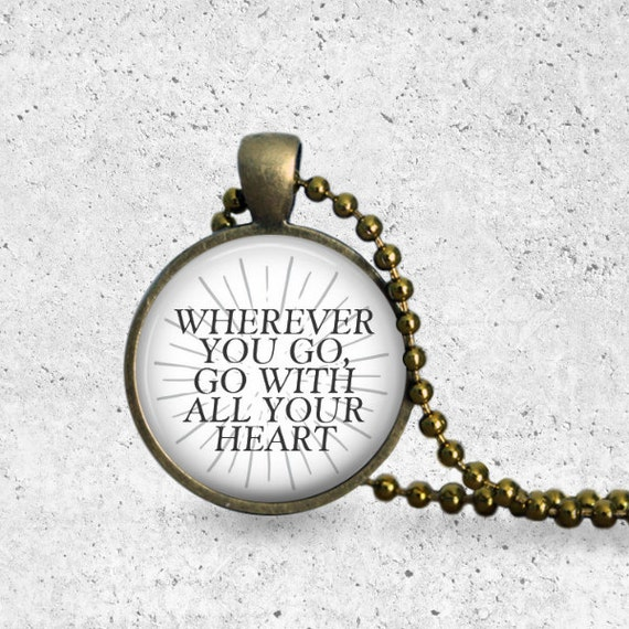 Confucius Necklace, Wherever You Go, Masters, Missionary, Doctorate, CoWorker Gift, Enjoy The Journey, Go With All Your Heart, Pendant