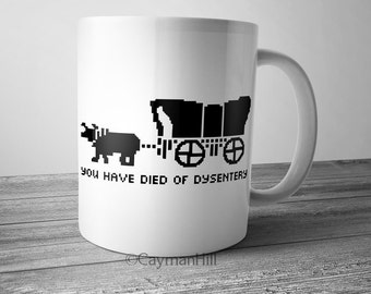 Funny Coffee Mug You Have Died of Dysentery Novelty Coffee Cup Oregon Trail 8 bit  Gamer Gift Old School Retro Game Lover
