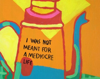 I was not meant for a mediocre life - small painting