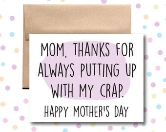 Mother's Day Thanks for Always Putting up with My Crap Card