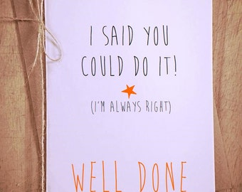 I said you could do it Well done Greetings Card exam funny