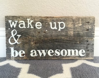 Wake up & be awesome sign