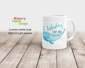 Whale Coffee Mug.  I Whaley Love you.  11oz or 15 oz. Coffee mug.  Anniversary, Birthday or Valentine's Day Gift. Right or Left Handed
