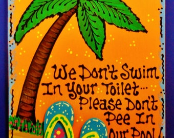 We Don't Swim In Your Toilet/Don't Pee In Pool SIGN Plaque Tropical Deck Pool Hanger Patio Backyard