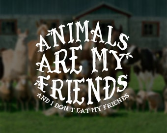 Animals Are My Friends, And I Don't Eat My Friends Vinyl Decal, Car Decal, Laptop Decal, Window Decal