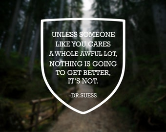 Unless Someone Like You Cares A Whole Awful Lot Vinyl Decal, Window Decal, Car Decal, Laptop Decal