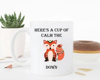 Calm the fox down mug, funny mug, funny coffee cup