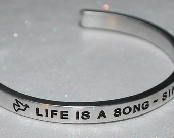 Life Is A Song ~ Sing It  |:| Engraved & Polished Bracelet ( not hand stamped )