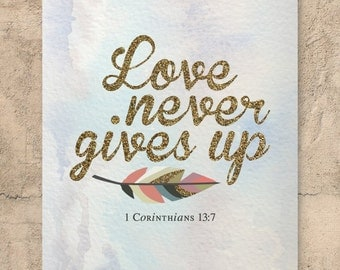 "Christian Wall Art / Featuring Bible verse ""Love never gives up"" / Scripture art / Scripture print / Inspirational print / Quote print"