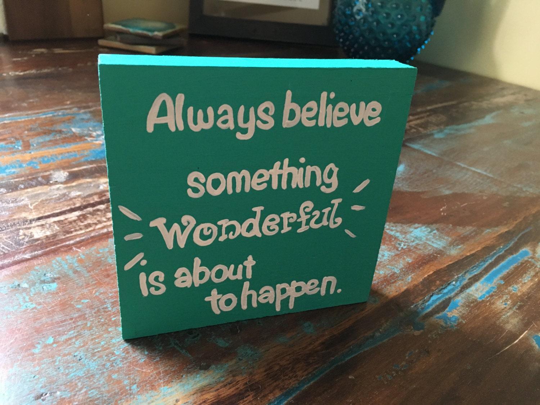 Hand Painted 4x4 Always Believe Something Wonderful Is