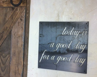 Today is a good day for a good day! Steel wall art