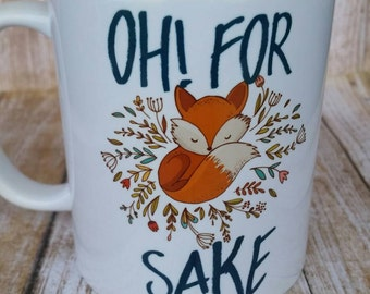 For Fox Sake Mug- Fox Mug- Funny Mugs-Mugs With Quotes-Coffee Mugs- Mugs With Sayings- Mugs - Woodland creatures- Woodland Mug- Coffee Cups