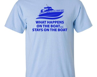 WHAT HAPPENS on the BOAT Stays on the Boat Boating Fishing Men's Tee Shirt 517