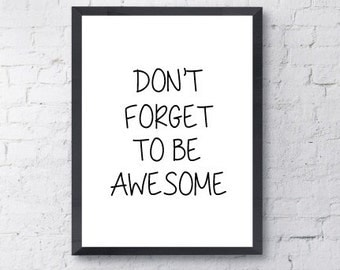 Poster Print. Don't forget to be awesome.  Art, Motivational, Funny, Inspirational, Quote.  All Prints BUY 2 GET 1 FREE!
