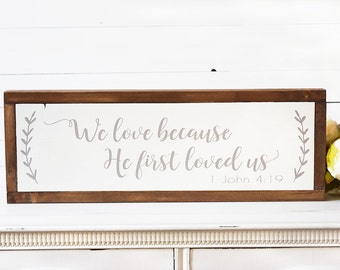We Love Because He First Loved Us Sign- Bible Verse Sign-  Framed Sign- Signs for Home- Farmhouse Style- Farmhouse Decor- Bridal Shower Gift
