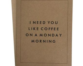 I Need You Like Coffee Greeting Card
