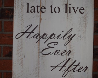 Its Never to late to live Happily every after! Love Wooden Sign, Handmade Sign, Rustic Love Sign, Distressed, Handmade, Pallet Sign,