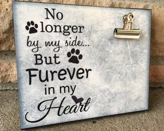Pet Picture Frame, No Longer By My Side But Furever In My Heart, In Memory Of, Pet Memorial Gift, Animal Lover 8x10 Photo Board Clip Display
