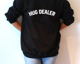 Hug Dealer Sweatshirt Unisex for women  funny slogan teen jumper cute sassy gift to girl womens crewneck ladies