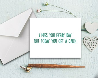 Funny I Miss You Card - Valentines Day Card - I Miss You Everyday But Today You Get A Card