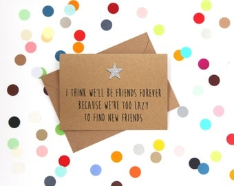 Funny Birthday card: I think we'll be friends forever because we're too lazy to find new friends