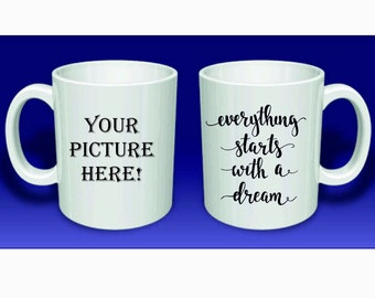 Everything starts with a dream mug > Personalized Coffee Mug with YOUR PICTURE and our text > photo picture Mug > Dream mug