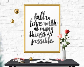 Printable Art, Fall In Love With as Many Things as Possible, Typography Quote, Inspirational Print, Wall Art, Home Decor Motivational Poster