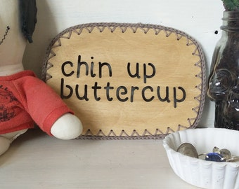 Chin Up Buttercup  - Motivational Wall Hanging