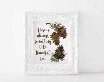 Thanksgiving printable, thanksgiving printable decor, There is always something to be thankful for, thanksgiving print, thanksgiving decor